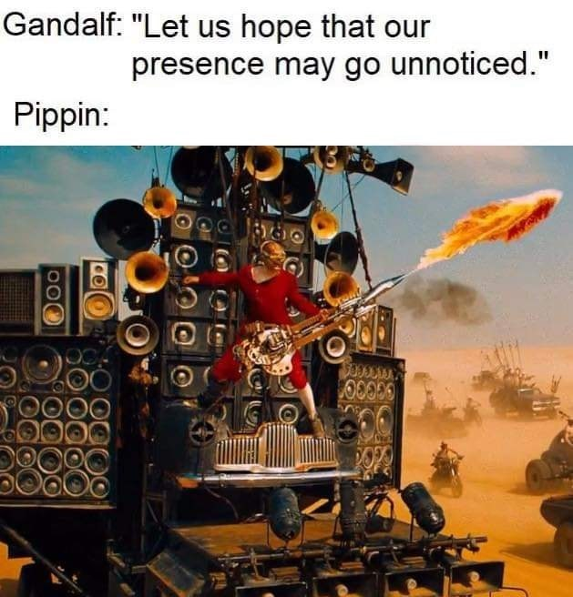 """lotr meme - Technology - Gandalf: """"Let us hope that our presence may go unnoticed."""" Pippin: CCCOO"""