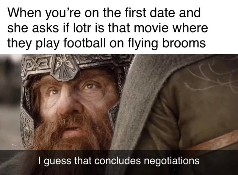 Lord of the rings meme, gimli, meme about going on a first date with someone who doesn't know what lotr is.