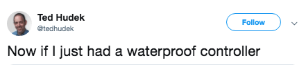Text - Ted Hudek Follow @tedhudek Now if I just had a waterproof controller