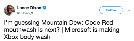 Text - Lance Dixon Follow @LDixon 3 I'm guessing Mountain Dew: Code Red mouthwash is next? | Microsoft is making Xbox body wash