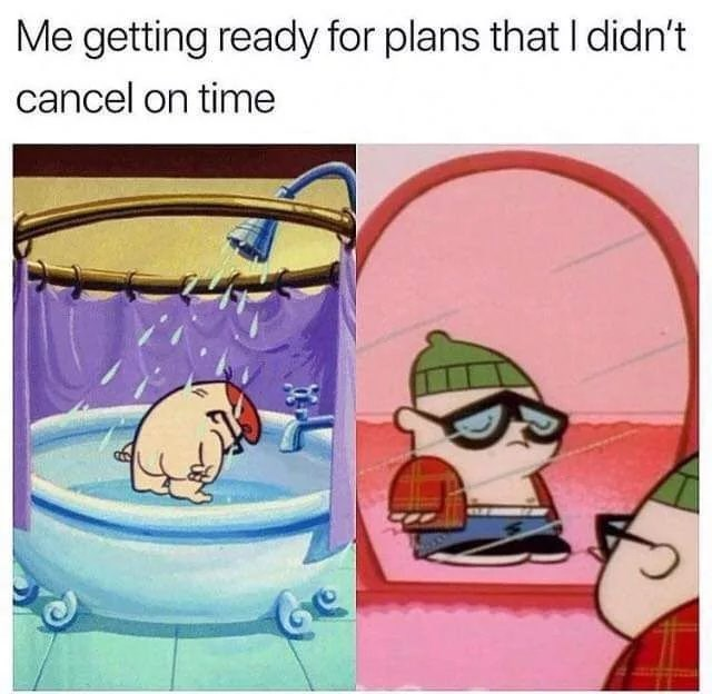 funky meme - Cartoon - Me getting ready for plans that I didn't cancel on time