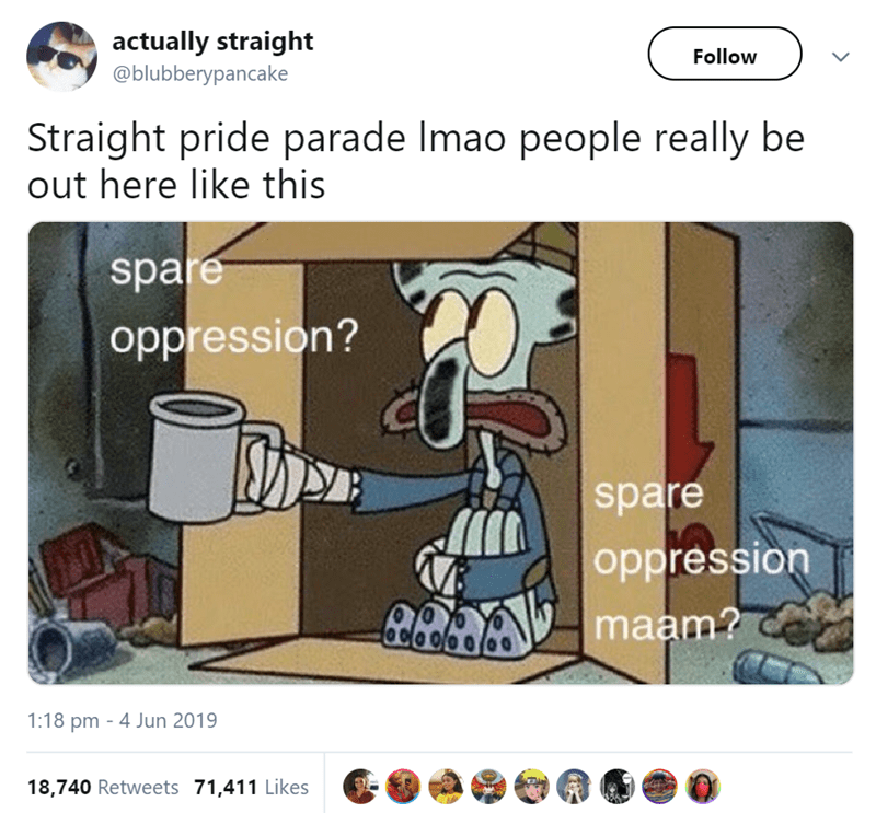 Cartoon - actually straight Follow @blubberypancake Straight pride parade Imao people really be out here like this spare oppression? spare oppression maam? 1:18 pm 4 Jun 2019 18,740 Retweets 71,411 Likes