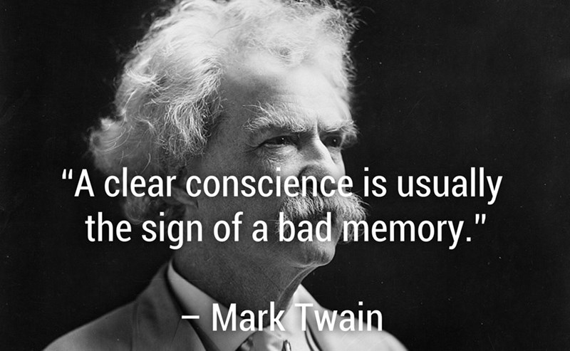 """Text - """"A clear conscience is usually the sign of a bad memory."""" Mark Twain"""
