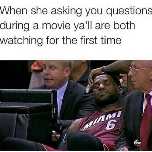Photo caption - When she asking you questions during a movie ya'll are both watching for the first time 6bc