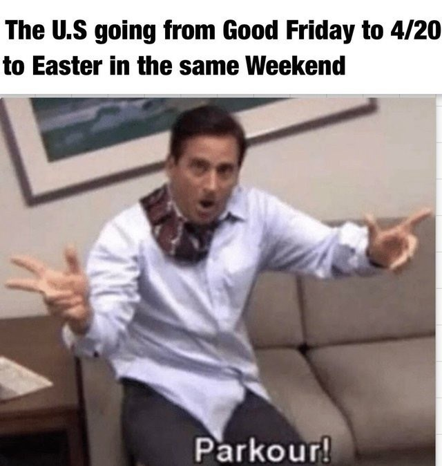 """Caption that reads, """"The US going from Good Friday to 4/20 to Easter in the same weekend"""" above a still of Michael Scott in The Office saying """"Parkour!"""""""