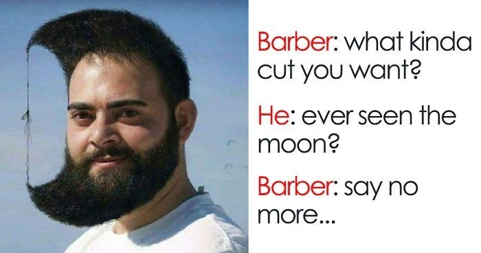 Hair - Barber: what kinda cut you want? He: ever seen the moon? Barber: say no more...