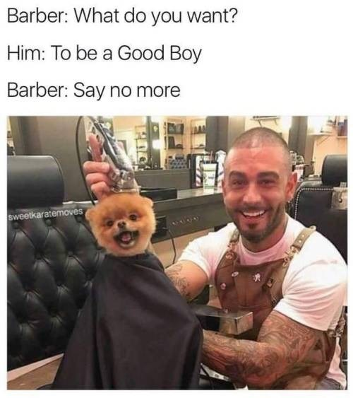 Photo caption - Barber: What do you want? Him: To be a Good Boy Barber: Say no more sweetkaratemoves
