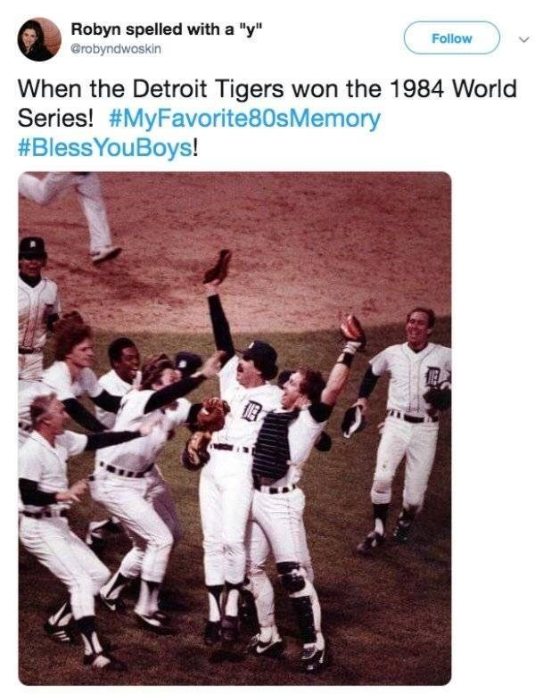 "Team sport - Robyn spelled with a ""y"" @robyndwoskin Follow When the Detroit Tigers won the 1984 World Series! #MyFavorite80s Memory #BlessYouBoys!"
