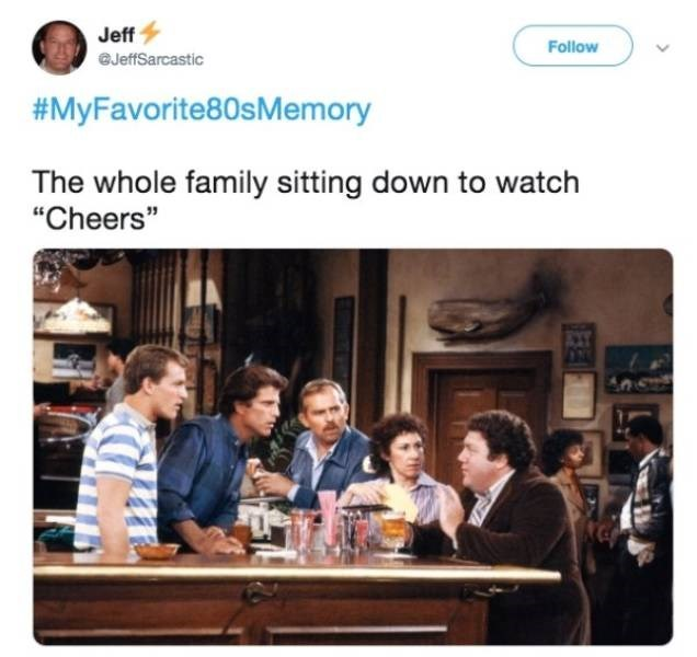 "Text - Jeff Follow JeffSarcastic #MyFavorite80sMemory The whole family sitting down to watch ""Cheers"""