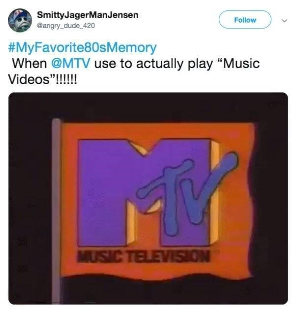 "Text - SmittyJagerManJensen Follow @angry dude 420 #MyFavorite80s Memory When @MTV use to actually play ""Music Videos""!!!! MUSIC TELEVSION"