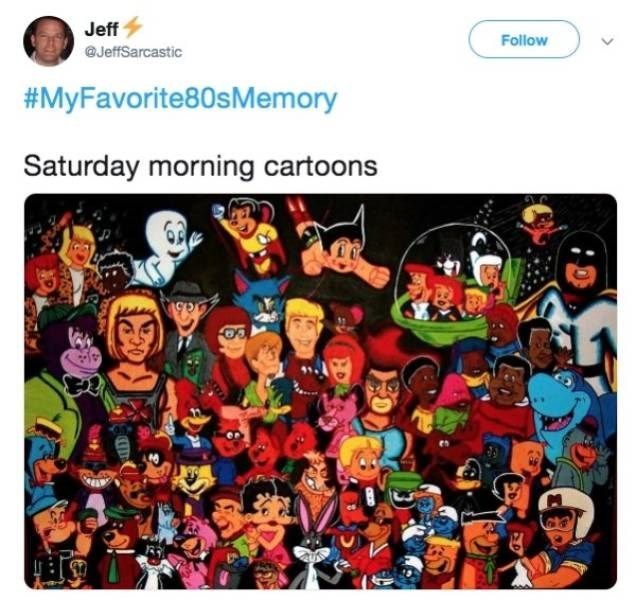 People - Jeff Follow @JeffSarcastic #MyFavorite80sMemory Saturday morning cartoons