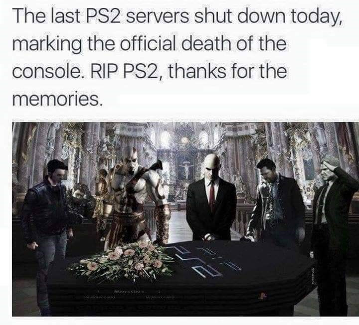 Text - The last PS2 servers shut down today, marking the official death of the console. RIP PS2, thanks for the memories. MAYHSSAT