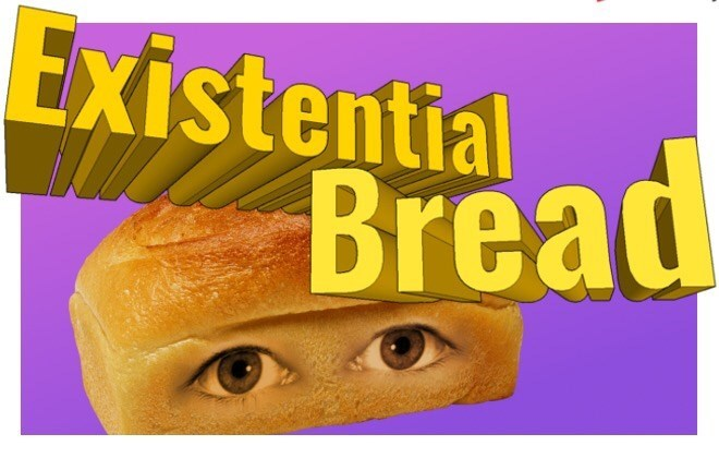 """Text that reads, """"Existential bread"""" over a photoshopped image of eyes on a loaf of bread"""