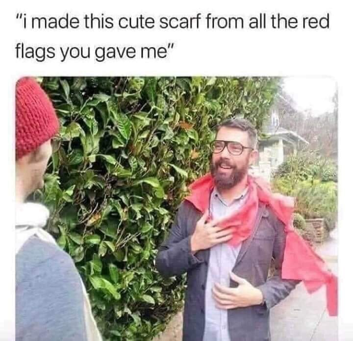 """random memes - Adaptation - """"i made this cute scarf from all the red flags you gave me"""""""