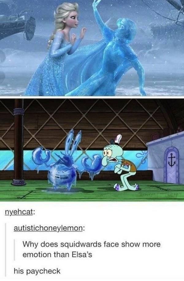 work meme - Cartoon - nyehcat: autistichoneylemon: Why does squidwards face show more emotion than Elsa's his paycheck