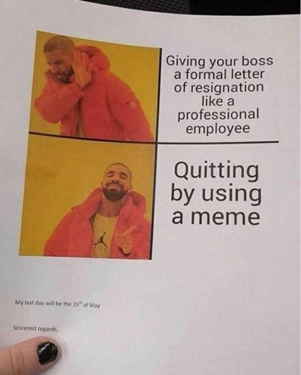 work meme - Text - Giving your boss a formal letter of resignation like a professional employee Quitting by using a meme My last day will be the 15 of May Sincerest regards,