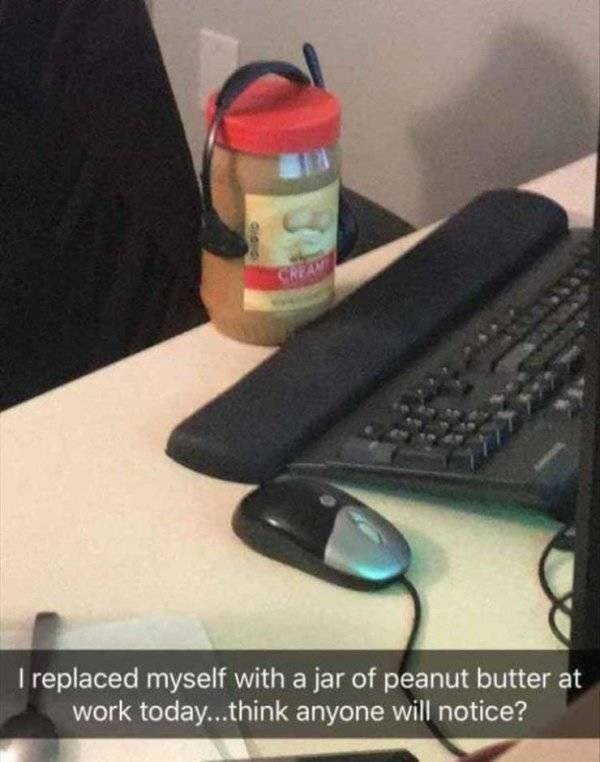 work meme - Computer keyboard - CREAM I replaced myself with a jar of peanut butter at work today..think anyone will notice? didio