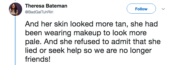 lying about cancer - Text - Theresa Bateman Follow @BadGalTuhRiri And her skin looked more tan, she had been wearing makeup to look more pale. And she refused to admit that she lied or seek help so we are no longer friends!