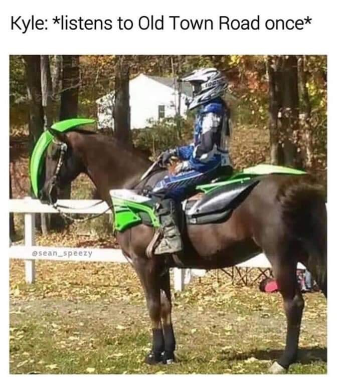 """Caption that reads, """"Kyle: *Listens to Old Town Road once*"""" above a photo of a guy in a motocross outfit riding a horse"""