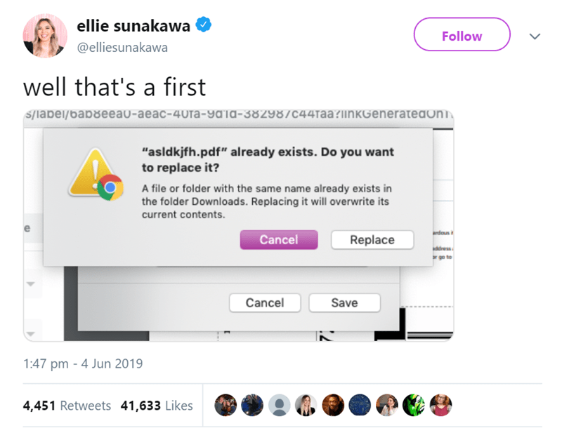 """Text - ellie sunakawa Follow @elliesunakawa well that's a first s/label/oab8eeau-aeac-40ra-yala-382987c44Taa?ilinkGenerateaon """"asldkjfh.pdf"""" already exists. Do you want to replace it? A file or folder with the same name already exists in the folder Downloads. Replacing it will overwrite its current contents rdous Cancel Replace ddress Cancel Save 1:47 pm 4 Jun 2019 4,451 Retweets 41,633 Likes"""