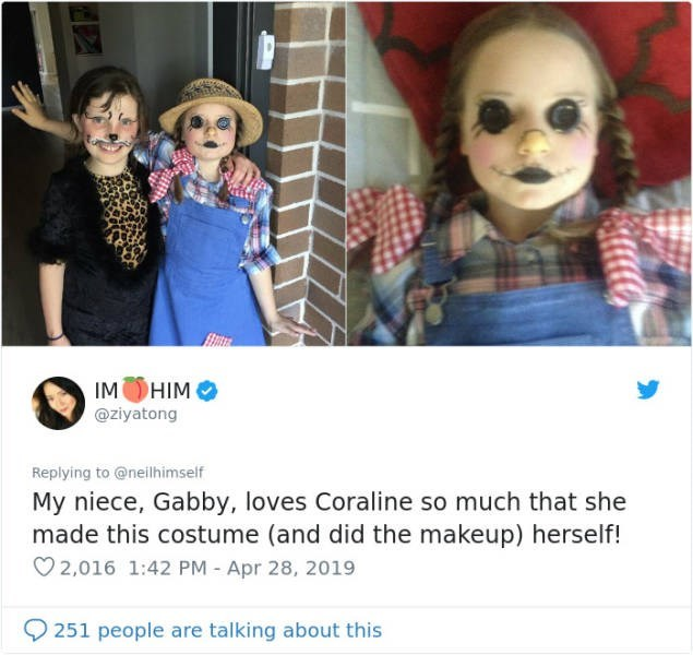 Text - IMHIM @ziyatong Replying to @neilhimself My niece, Gabby, loves Coraline so much that she made this costume (and did the makeup) herself! 2,016 1:42 PM - Apr 28, 2019 251 people are talking about this