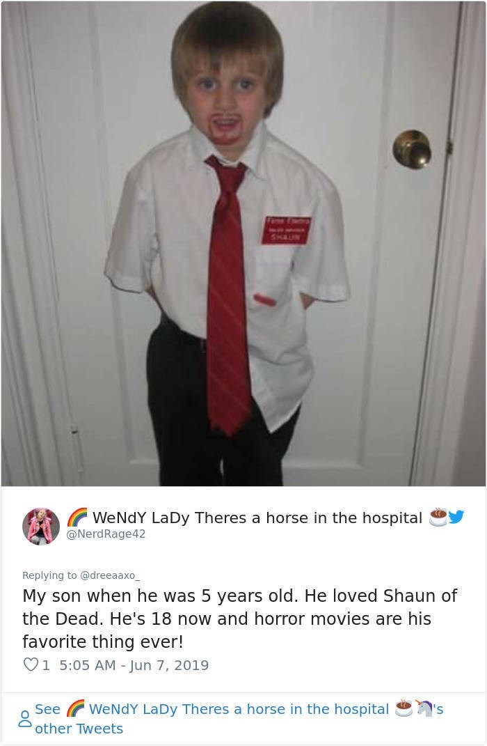 Formal wear - WeNdY LaDy Theres a horse in the hospital @NerdRage42 Replying to @dreeaaxo My son when he was 5 years old. He loved Shaun of the Dead. He's 18 now and horror movies are his favorite thing ever! V1 5:05 AM - Jun 7, 2019 WeNdY LaDy Theres a horse in the hospital See other Tweets