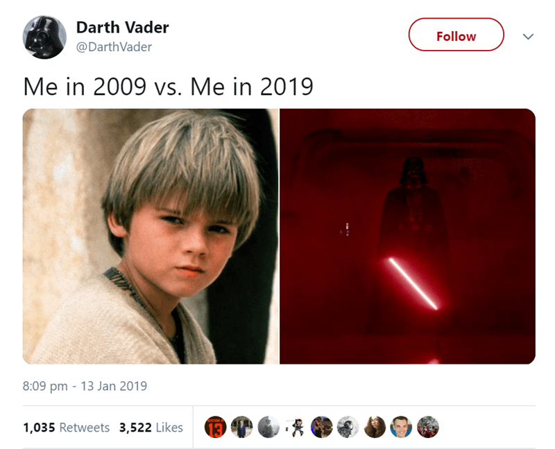Text - Darth Vader Follow @DarthVader Me in 2009 vs. Me in 2019 8:09 pm 13 Jan 2019 1,035 Retweets 3,522 Likes