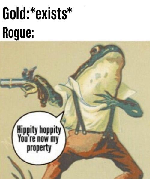 meme - Cartoon - Gold:*exists* Rogue: Hippity hoppity You're now my property