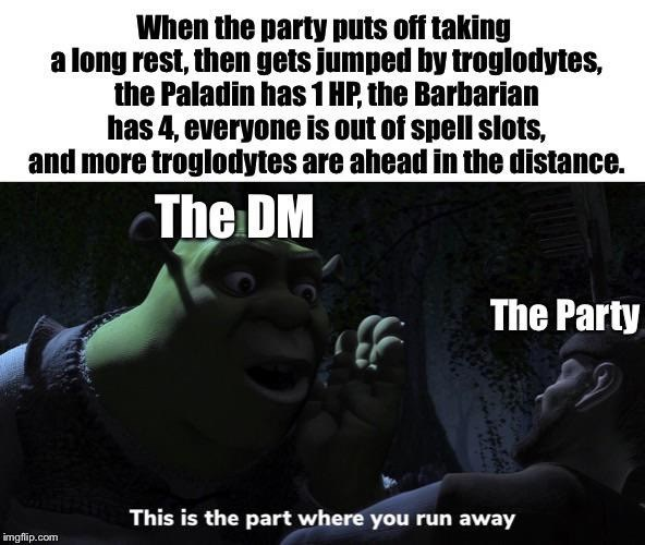 meme - Text - When the party puts off taking long rest, then gets jumped by troglodytes, the Paladin has1 HP, the Barbarian has 4, everyone is out of spell slots, and more troglodytes are ahead in the distance. The DM The Party This is the part where you run away imgflip.com
