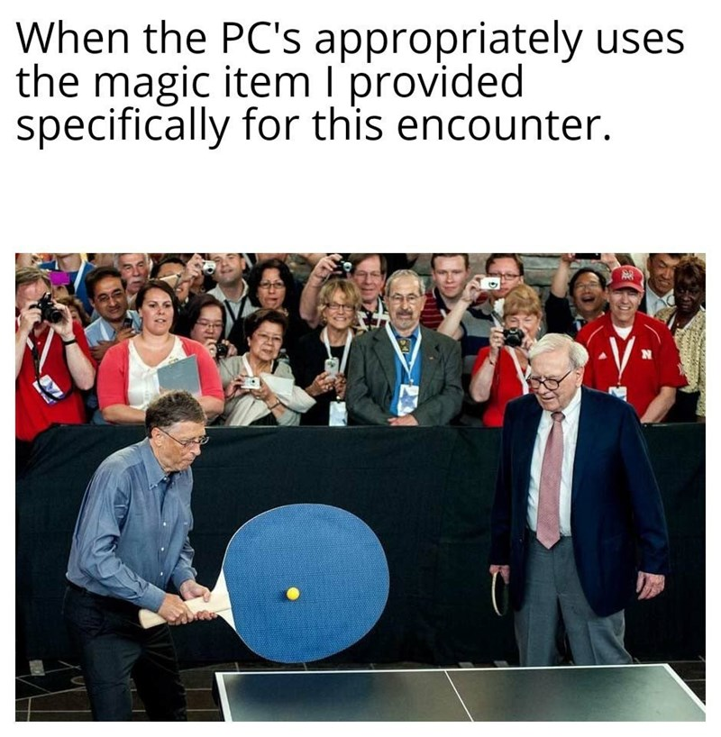 meme - Text - When the PC's appropriately uses the magic item I provided specifically for this encounter. N