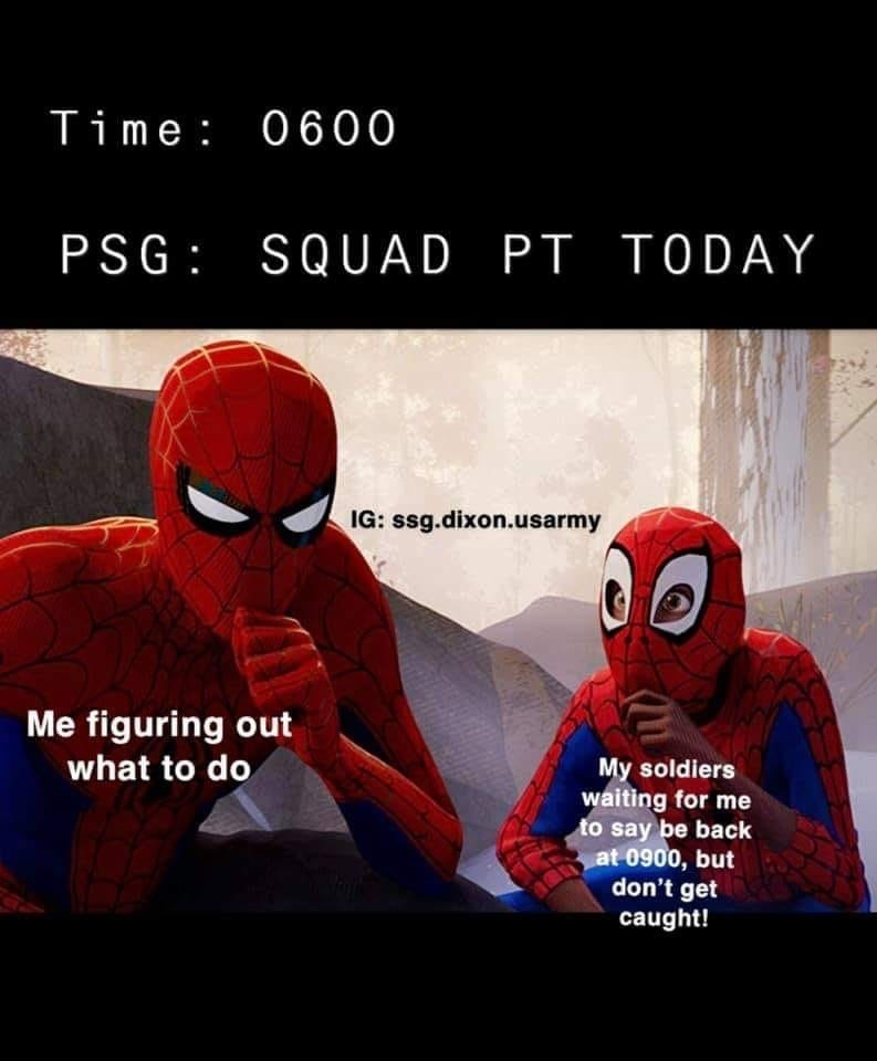 military memes - Spider-man - Time 0600 PSG SQUAD PT TODAY IG: ssg.dixon.usarmy Me figuring out what to do My soldiers waiting for me to say be back at 0900, but don't get caught!