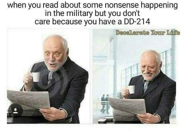 military memes - Text - when you read about some nonsense happening in the military but you don't care because you have a DD-214 Decalerate Your Life ull