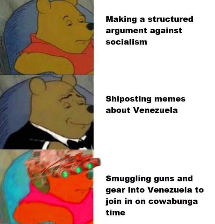 military memes - Text - Making a structured argument against socialism Shiposting memes about Venezuela Smuggling guns and gear into Venezuela to join in on cowabunga time