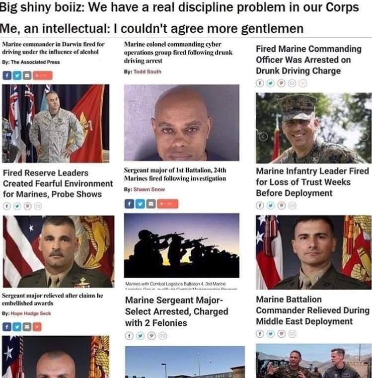 military memes - News - Big shiny boiz: We have a real discipline problem in our Corps Me, an intellectual: I couldn't agree more gentlemen Marine colonel commanding cyber operations group fired following drunk driving arrest Marine commander in Darwin fired for Fired Marine Commanding Officer Was Arrested on driving under the influence of alcohol