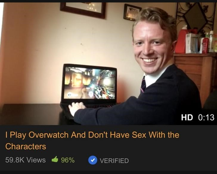 Media - HD 0:13 I Play Overwatch And Don't Have Sex With the Characters 59.8K Views 96% VERIFIED