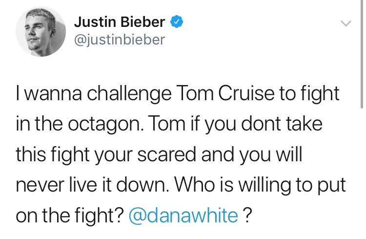 "Justin Bieber's tweet challenging Tom Cruise to a fight on Twitter, @justinbieber, ""I wanna challenge Tom Cruise to fight in the octagon. Tom if you dont take this fight your scared and you will never live it down. Who is willing to put on the fight?"""