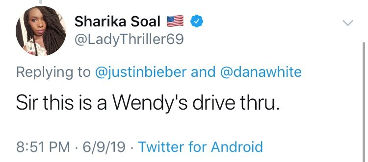 Text - Sharika Soal @LadyThriller69 Replying to @justinbieber and @danawhite Sir this is a Wendy's drive thru. 8:51 PM 6/9/19 Twitter for Android
