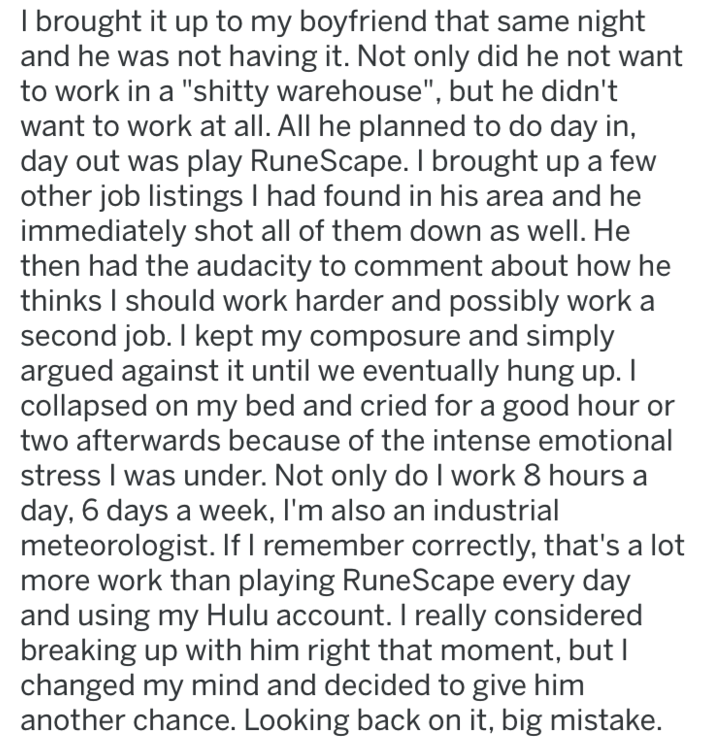 """Text - I brought it up to my boyfriend that same night and he was not having it. Not only did he not want to work in a """"shitty warehouse"""", but he didn't want to work at all. All he planned to do day in, day out was play RuneScape"""