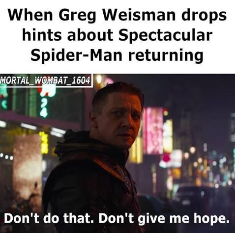 """Funny """"Don't Do That. Don't Give Me Hope"""" that says, """"When Greg Weisman drops hints about Spectacular Spider-Man returning"""""""