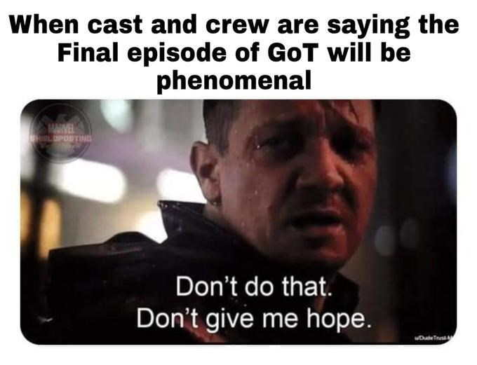 """Funny """"Don't Do That. Don't Give Me Hope"""" that says, """"When cast and crew are saying the final episode of GoT will be phenomenal"""""""