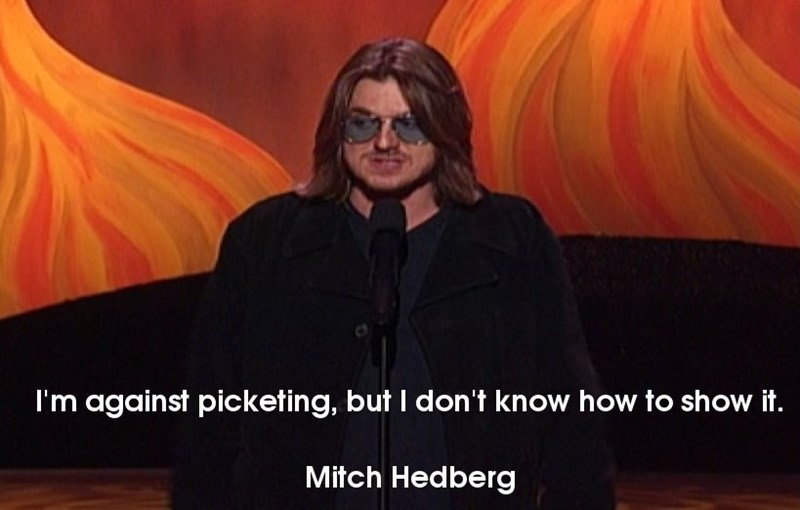 Orange - I'm against picketing, but I don't know how to show it. Mitch Hedberg