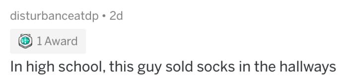 Text - disturbanceatdp 2d 1 Award In high school, this guy sold socks in the hallways