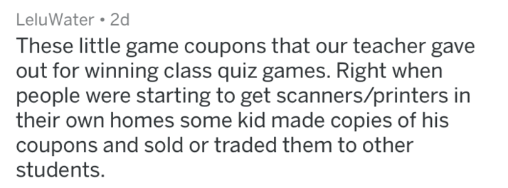 Text - LeluWater 2d These little game coupons that our teacher gave out for winning class quiz games. Right when people were starting to get scanners/printers in their own homes some kid made copies of his coupons and sold or traded them to other students.