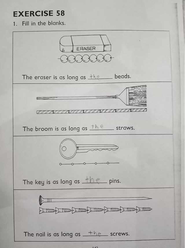 joke - Text - EXERCISE 58 1. Fill in the blanks. ERASER beads. The eraser is as long the as The broom is as long as the straws. the pins. The key is as long as The nail is as long as+he screws.