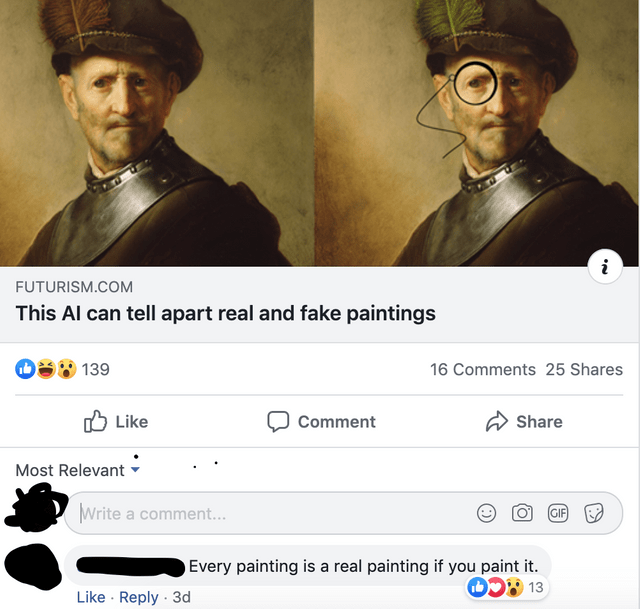 joke - Screenshot - FUTURISM.COM This Al can tell apart real and fake paintings 139 16 Comments 25 Shares Like Share Comment Most Relevant Write a comment... GIF Every painting is a real painting if you paint it. D 3 Like Reply 3d