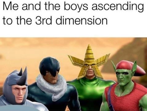 "Funny 'Me and the Boys' meme that reads, ""Me and the boys ascending to the 3rd dimension"""