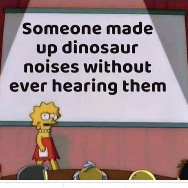 joke - Cartoon - Someone made up dinosaur noises without ever hearing them