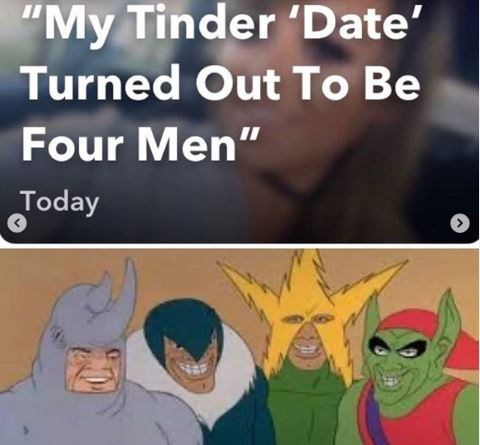 "Funny 'Me and the Boys' meme that reads, ""My Tinder 'date' turned out to be four men"""