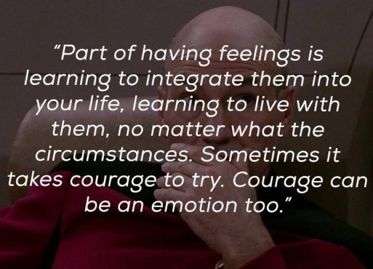 "Text - ""Part of having feelings is learning to integrate them into your life, learning to live with them, no matter what the circumstances. Sometimes it takes courage to try. Courage can be an emotion too."""