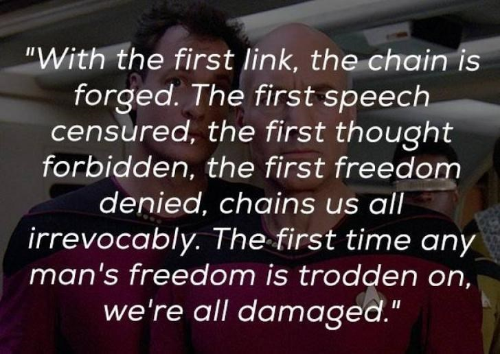"Text - ""With the first link, the chain is forged. The first speech censured, the first thought forbidden, the first freedom denied, chains us all irrevocably. The first time any man's freedom is trodden on, we're all damaged."""